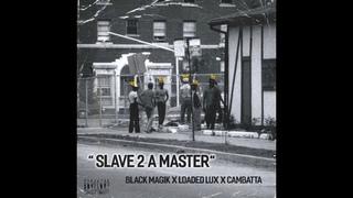 Black Magik, Loaded Lux & Cambatta - Slave 2 A Master (Audio)