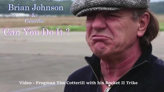 Can You Do It - Brian Johnson (AC/DC front man) & Frogman Tim Cotterill with his Rocket II Trike