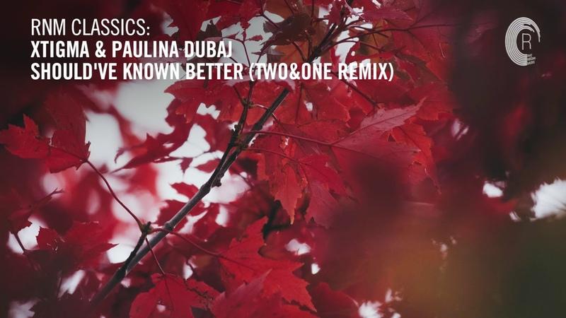 Xtigma Paulina Dubaj Should've Known Better Two One Remix RNM CLASSICS