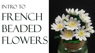 Introduction to French beaded flowers - small daisy technique project tutorial