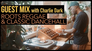 Guest Mix: Roots Reggae and Classic Dancehall with Charlie Dark