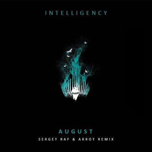 Intelligency - August (Sergey Raf & Arroy Remix) [2020]