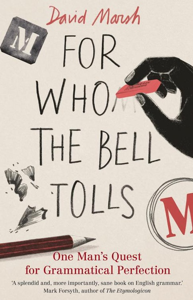 For Who the Bell Tolls One Man's Quest for Grammatical Perfection by David Marsh